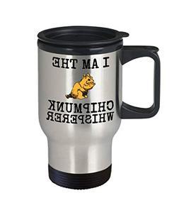Chipmunk Whisperer Travel Mug I Am The Funny Cute Gift Coffe